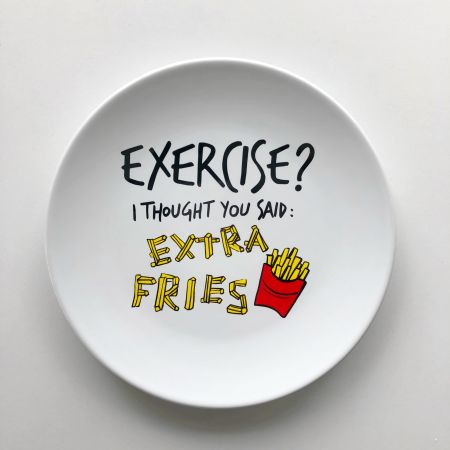 EXERCISE? I thought you said extra fries :)