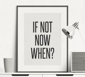 if not now when - Motivation - Tipografik