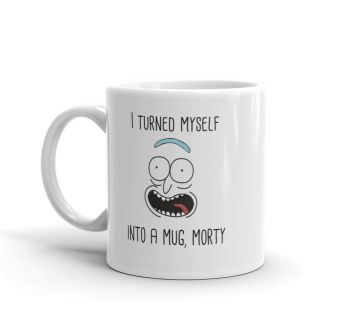 I Turned Myself, Into A Mug Morty Kupa Bardak