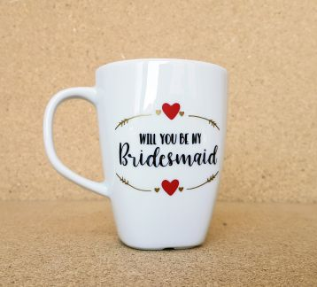 Will You Be My Bridesmaid kupa, mug, kahve kupası